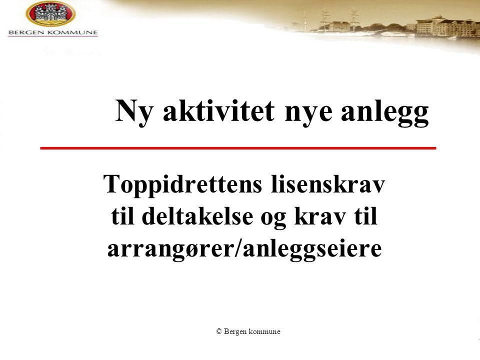 © Bergen kommune Ny aktivitet nye anlegg Toppidrettens lisenskrav til deltakelse og krav til arrangører/anleggseiere