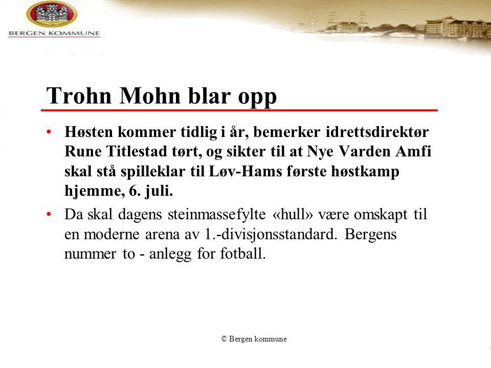 © Bergen kommune Trohn Mohn blar opp •Høsten kommer tidlig i år, bemerker idrettsdirektør Rune Titlestad tørt, og sikter til at Nye Varden Amfi skal s