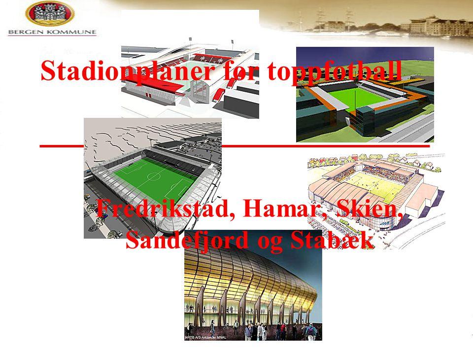 © Bergen kommune Stadionplaner for toppfotball Fredrikstad, Hamar, Skien, Sandefjord og Stabæk