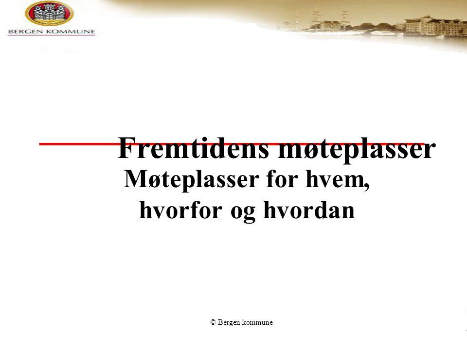 © Bergen kommune Fremtidens møteplasser Møteplasser for hvem, hvorfor og hvordan