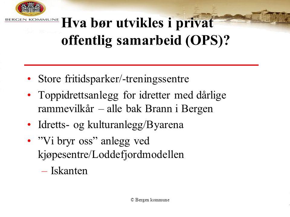 © Bergen kommune Hva bør utvikles i privat offentlig samarbeid (OPS)? •Store fritidsparker/-treningssentre •Toppidrettsanlegg for idretter med dårlige