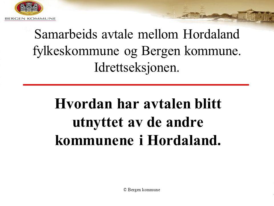 © Bergen kommune Samarbeids avtale mellom Hordaland fylkeskommune og Bergen kommune. Idrettseksjonen. Hvordan har avtalen blitt utnyttet av de andre k
