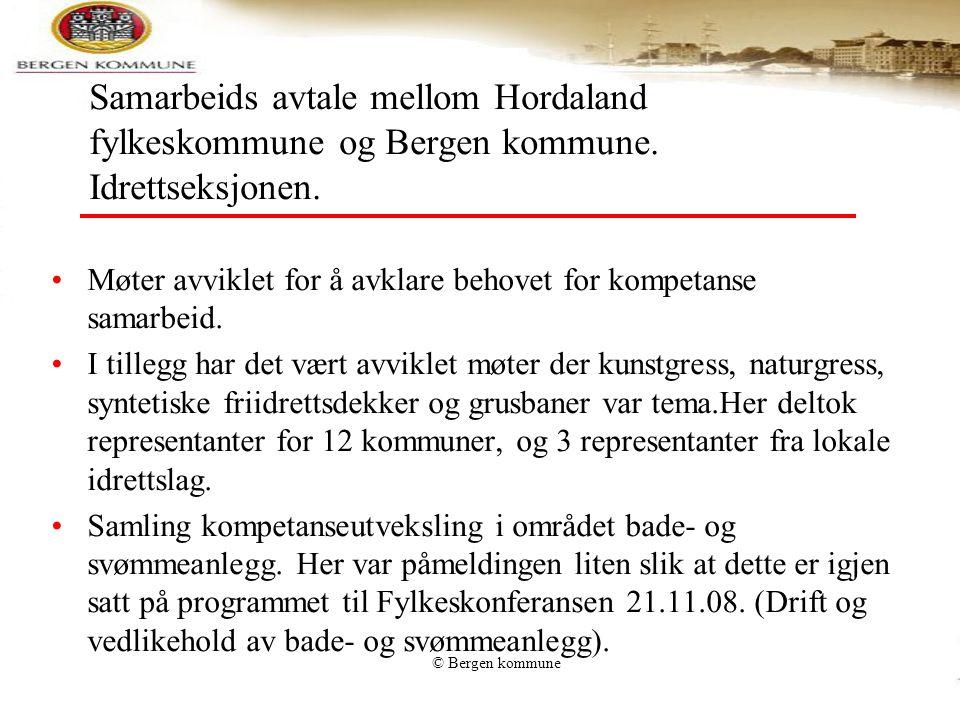 © Bergen kommune Samarbeids avtale mellom Hordaland fylkeskommune og Bergen kommune. Idrettseksjonen. •Møter avviklet for å avklare behovet for kompet