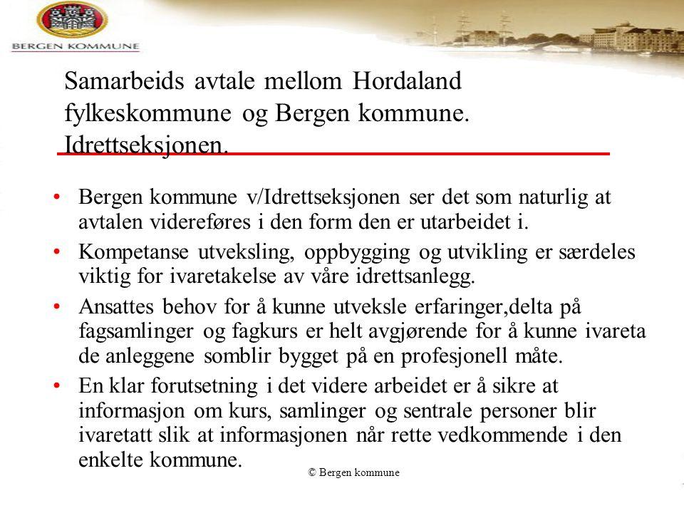 © Bergen kommune Samarbeids avtale mellom Hordaland fylkeskommune og Bergen kommune. Idrettseksjonen. •Bergen kommune v/Idrettseksjonen ser det som na