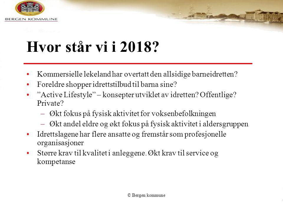 © Bergen kommune Hvor står vi i 2018? •Kommersielle lekeland har overtatt den allsidige barneidretten? •Foreldre shopper idrettstilbud til barna sine?