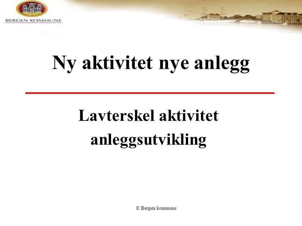 © Bergen kommune Ny aktivitet nye anlegg Lavterskel aktivitet anleggsutvikling
