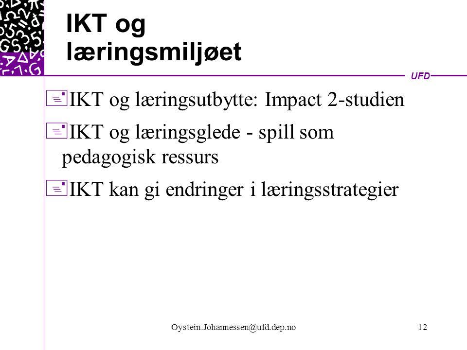 UFD Oystein.Johannessen@ufd.dep.no12 IKT og læringsmiljøet  IKT og læringsutbytte: Impact 2-studien  IKT og læringsglede - spill som pedagogisk ressurs  IKT kan gi endringer i læringsstrategier