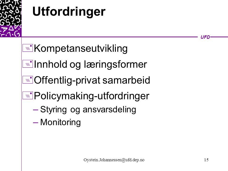 UFD Oystein.Johannessen@ufd.dep.no15 Utfordringer  Kompetanseutvikling  Innhold og læringsformer  Offentlig-privat samarbeid  Policymaking-utfordringer – Styring og ansvarsdeling – Monitoring