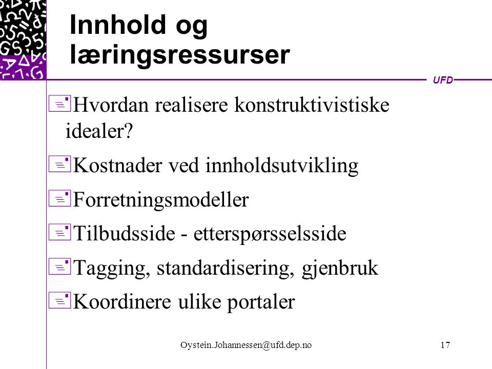 UFD Oystein.Johannessen@ufd.dep.no18 Samarbeidsmodeller OPS (eLearning Summit 2001)  Education-Industry Links  Partnership programmes  Outsourcing of management and services  Publishing Partnerships  Skills Gap Initiatives  Leasing  Private Finance Initiatives