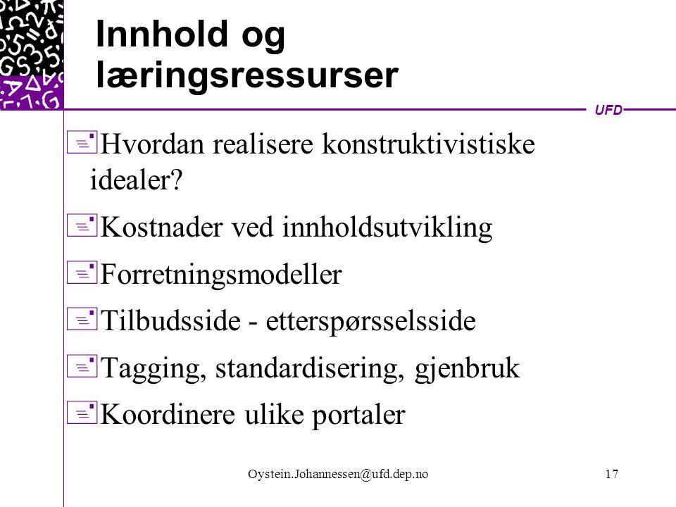 UFD Oystein.Johannessen@ufd.dep.no17 Innhold og læringsressurser  Hvordan realisere konstruktivistiske idealer.
