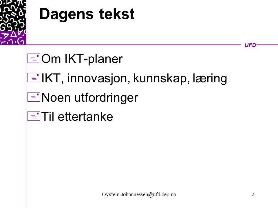 UFD Oystein.Johannessen@ufd.dep.no2 Dagens tekst  Om IKT-planer  IKT, innovasjon, kunnskap, læring  Noen utfordringer  Til ettertanke