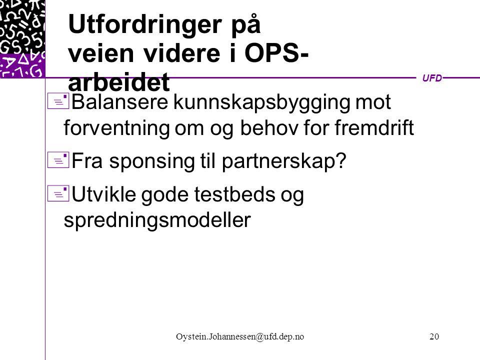 UFD Oystein.Johannessen@ufd.dep.no20 Utfordringer på veien videre i OPS- arbeidet  Balansere kunnskapsbygging mot forventning om og behov for fremdrift  Fra sponsing til partnerskap.