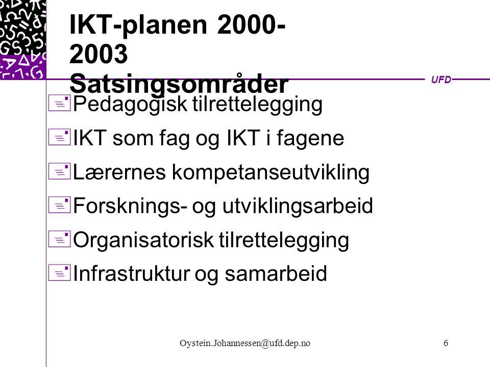 UFD Oystein.Johannessen@ufd.dep.no6 IKT-planen 2000- 2003 Satsingsområder  Pedagogisk tilrettelegging  IKT som fag og IKT i fagene  Lærernes kompetanseutvikling  Forsknings- og utviklingsarbeid  Organisatorisk tilrettelegging  Infrastruktur og samarbeid