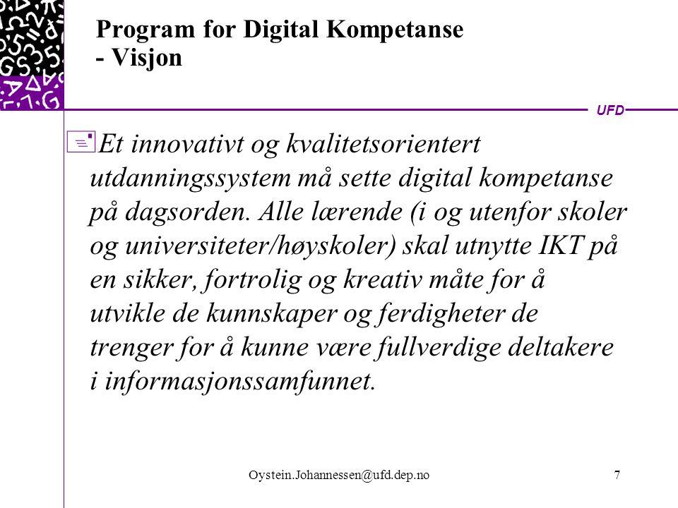 UFD Oystein.Johannessen@ufd.dep.no7 Program for Digital Kompetanse - Visjon  Et innovativt og kvalitetsorientert utdanningssystem må sette digital kompetanse på dagsorden.