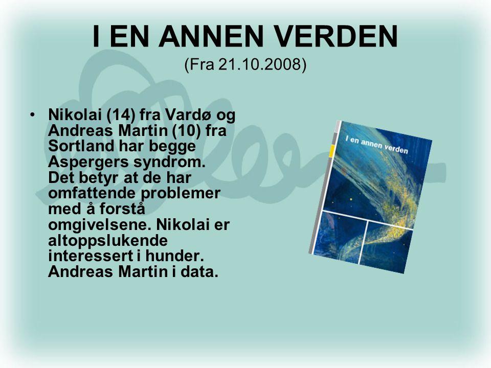 I EN ANNEN VERDEN (Fra 21.10.2008) •Nikolai (14) fra Vardø og Andreas Martin (10) fra Sortland har begge Aspergers syndrom. Det betyr at de har omfatt