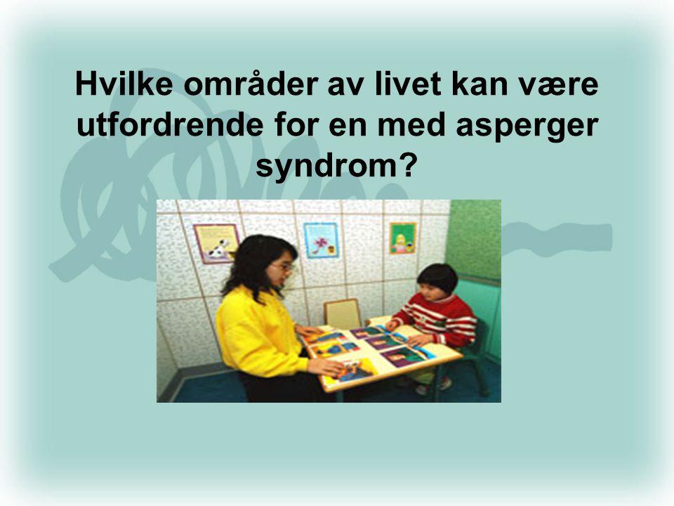 Hvilke områder av livet kan være utfordrende for en med asperger syndrom?