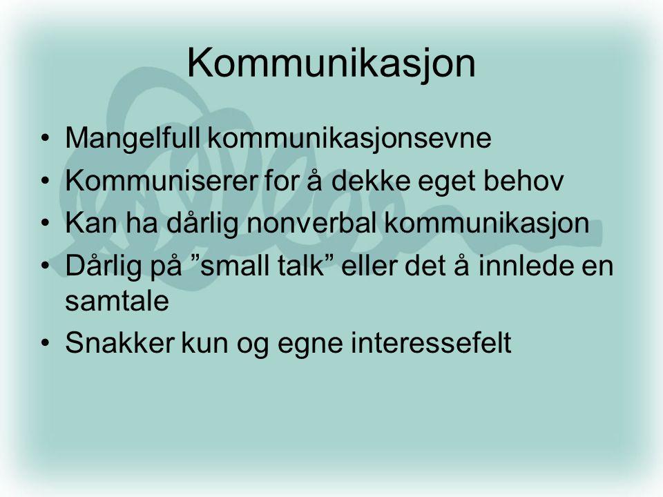 """Kommunikasjon •Mangelfull kommunikasjonsevne •Kommuniserer for å dekke eget behov •Kan ha dårlig nonverbal kommunikasjon •Dårlig på """"small talk"""" eller"""