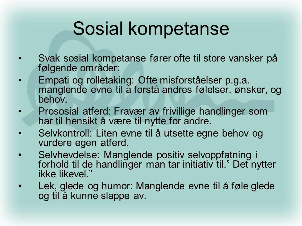 Sosial kompetanse •Svak sosial kompetanse fører ofte til store vansker på følgende områder: •Empati og rolletaking: Ofte misforståelser p.g.a. manglen