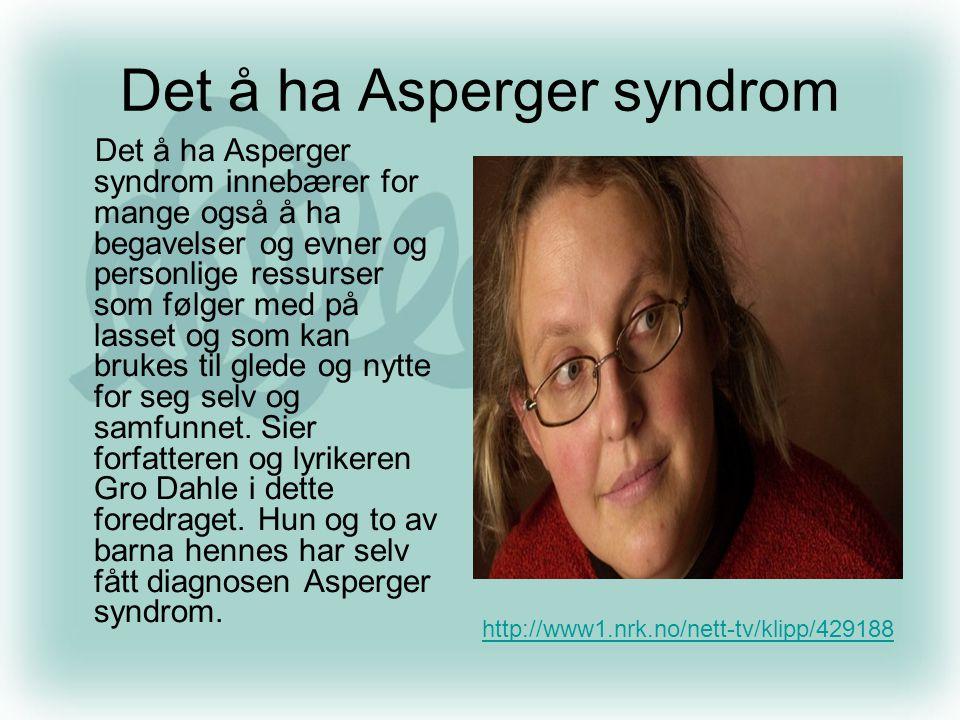 Det å ha Asperger syndrom Det å ha Asperger syndrom innebærer for mange også å ha begavelser og evner og personlige ressurser som følger med på lasset