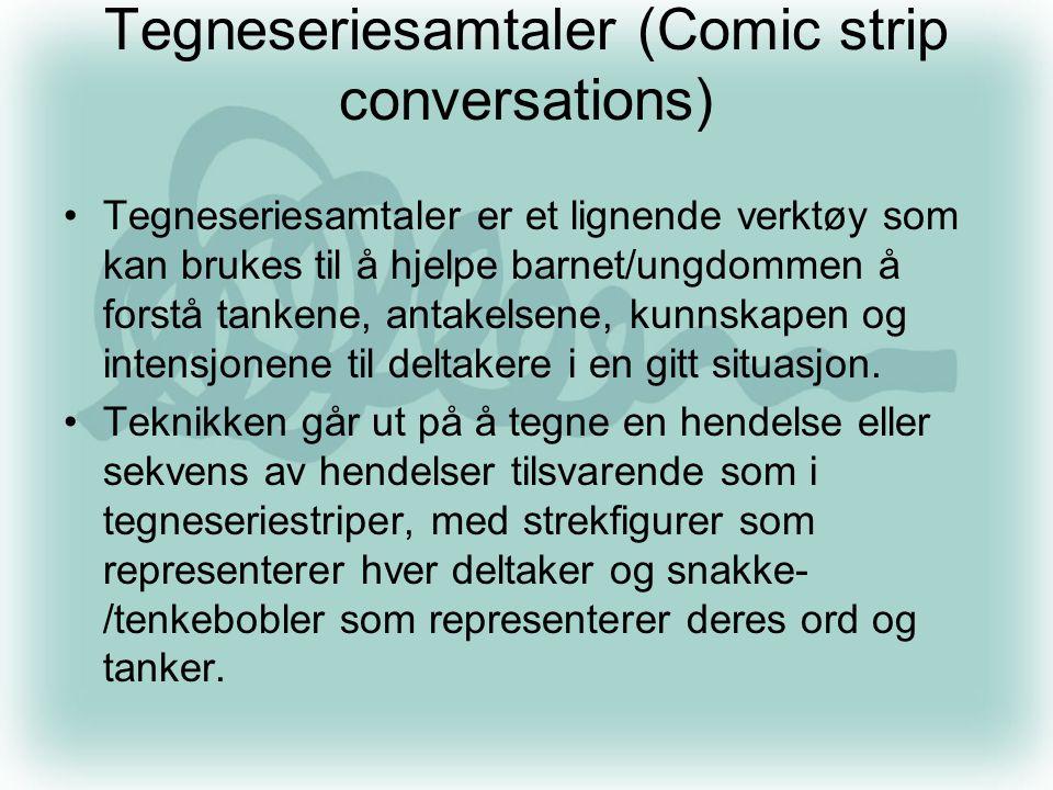 Tegneseriesamtaler (Comic strip conversations) •Tegneseriesamtaler er et lignende verktøy som kan brukes til å hjelpe barnet/ungdommen å forstå tanken