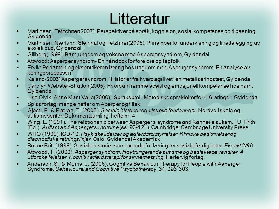 Litteratur •Martinsen, Tetzchner(2007): Perspektiver på språk, kognisjon, sosial kompetanse og tilpasning, Gyldendal •Martinsen, Nærland, Steindal og