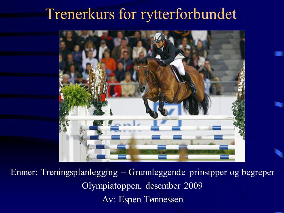 Trenerkurs for rytterforbundet Emner: Treningsplanlegging – Grunnleggende prinsipper og begreper Olympiatoppen, desember 2009 Av: Espen Tønnessen