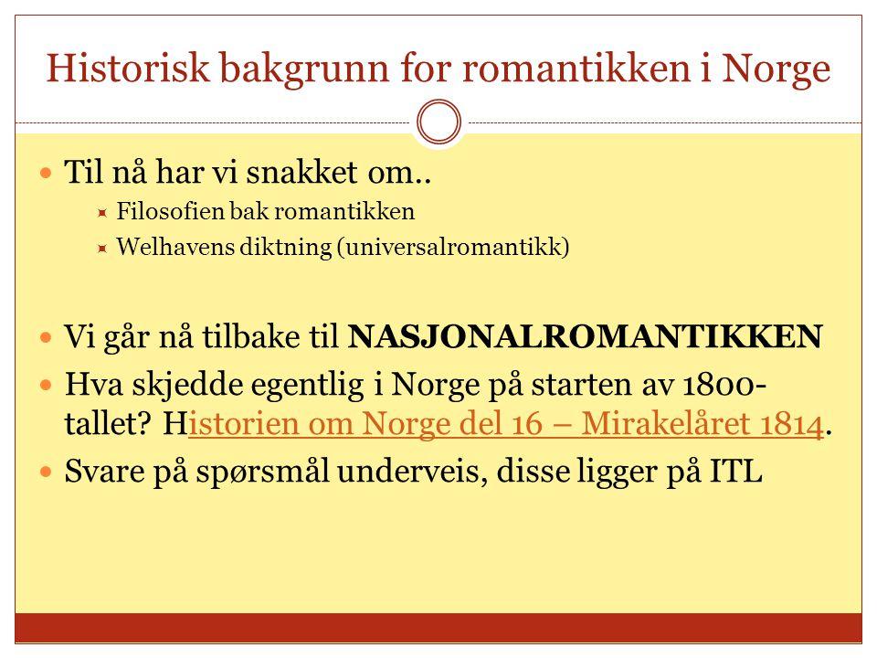 Historisk bakgrunn for romantikken i Norge  Til nå har vi snakket om..