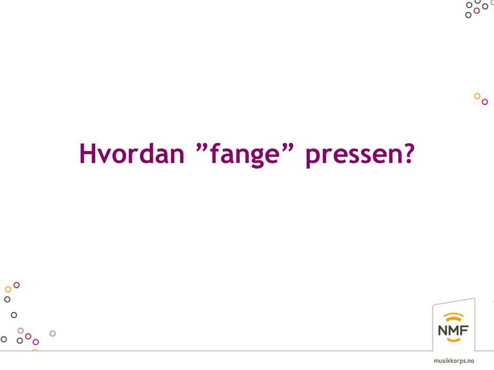 "Hvordan ""fange"" pressen?"