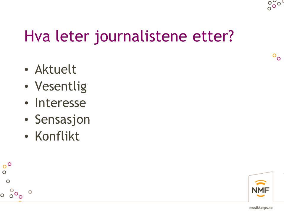 Hva leter journalistene etter? • Aktuelt • Vesentlig • Interesse • Sensasjon • Konflikt