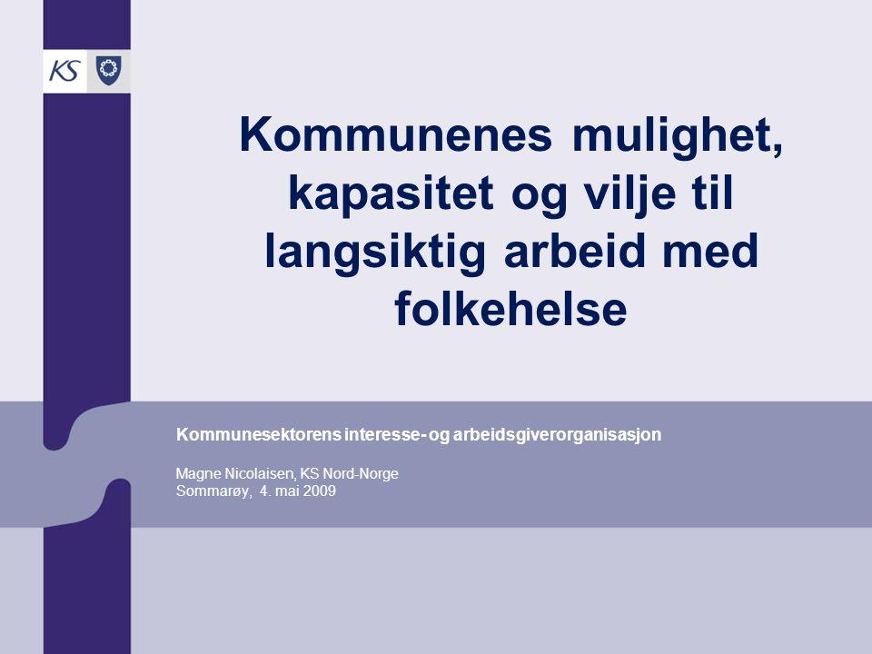 Kommunenes mulighet, kapasitet og vilje til langsiktig arbeid med folkehelse Kommunesektorens interesse- og arbeidsgiverorganisasjon Magne Nicolaisen,