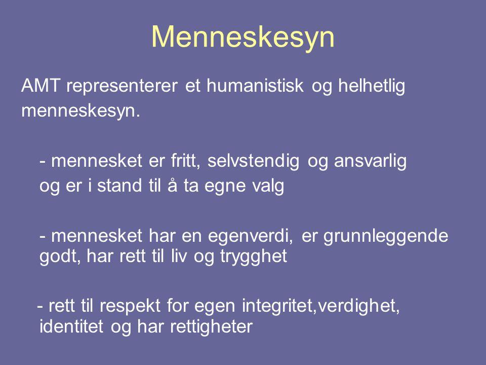 Menneskesyn AMT representerer et humanistisk og helhetlig menneskesyn. - mennesket er fritt, selvstendig og ansvarlig og er i stand til å ta egne valg