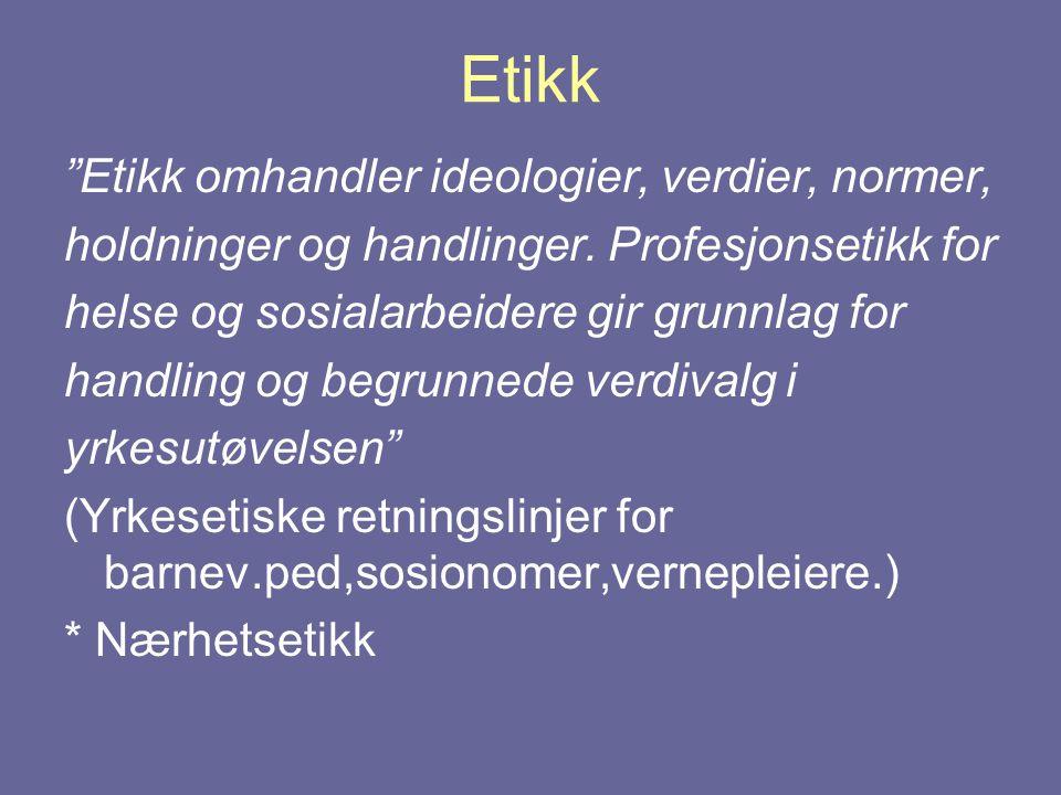 """Etikk """"Etikk omhandler ideologier, verdier, normer, holdninger og handlinger. Profesjonsetikk for helse og sosialarbeidere gir grunnlag for handling o"""