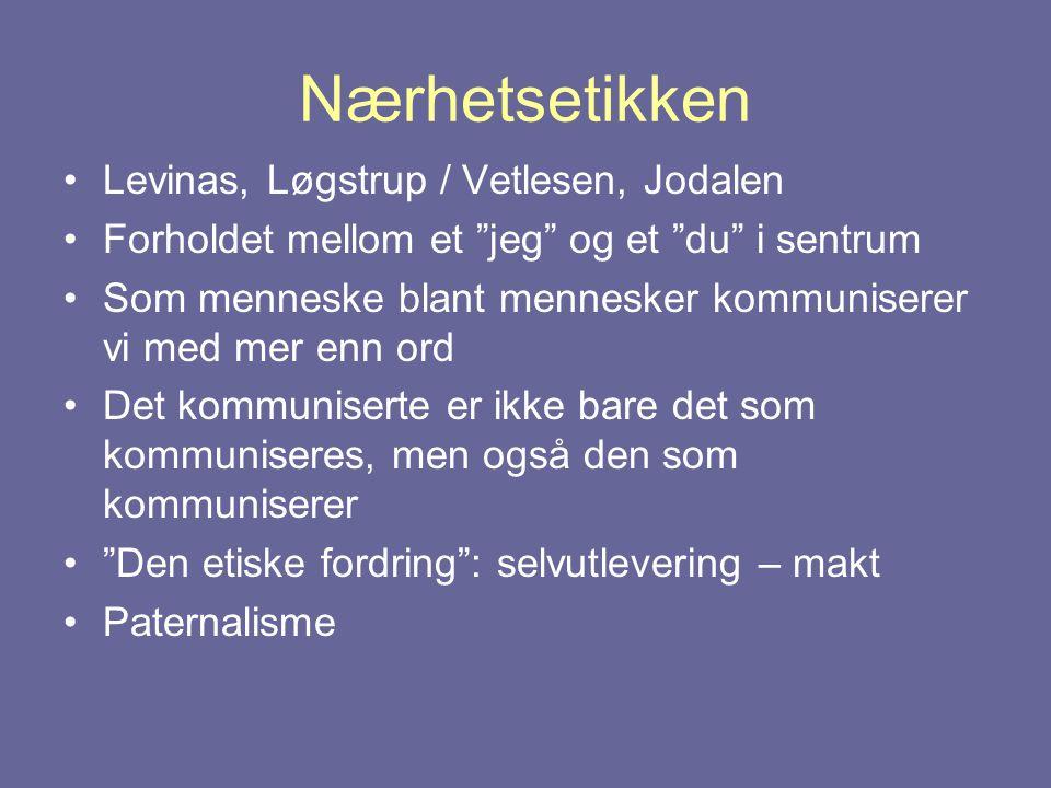 """Nærhetsetikken •Levinas, Løgstrup / Vetlesen, Jodalen •Forholdet mellom et """"jeg"""" og et """"du"""" i sentrum •Som menneske blant mennesker kommuniserer vi me"""