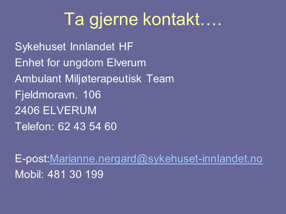 Ta gjerne kontakt…. Sykehuset Innlandet HF Enhet for ungdom Elverum Ambulant Miljøterapeutisk Team Fjeldmoravn. 106 2406 ELVERUM Telefon: 62 43 54 60