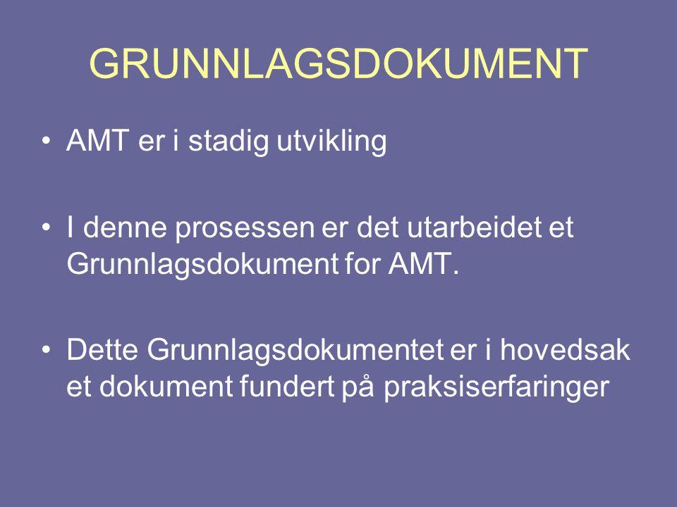 GRUNNLAGSDOKUMENT •AMT er i stadig utvikling •I denne prosessen er det utarbeidet et Grunnlagsdokument for AMT. •Dette Grunnlagsdokumentet er i hoveds