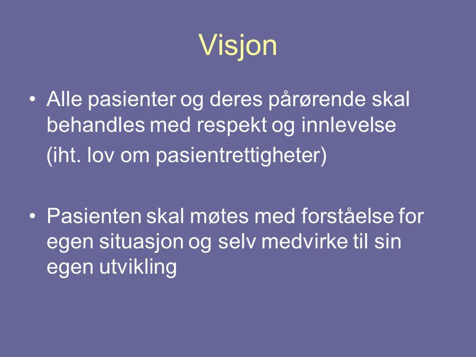 Visjon •Alle pasienter og deres pårørende skal behandles med respekt og innlevelse (iht. lov om pasientrettigheter) •Pasienten skal møtes med forståel