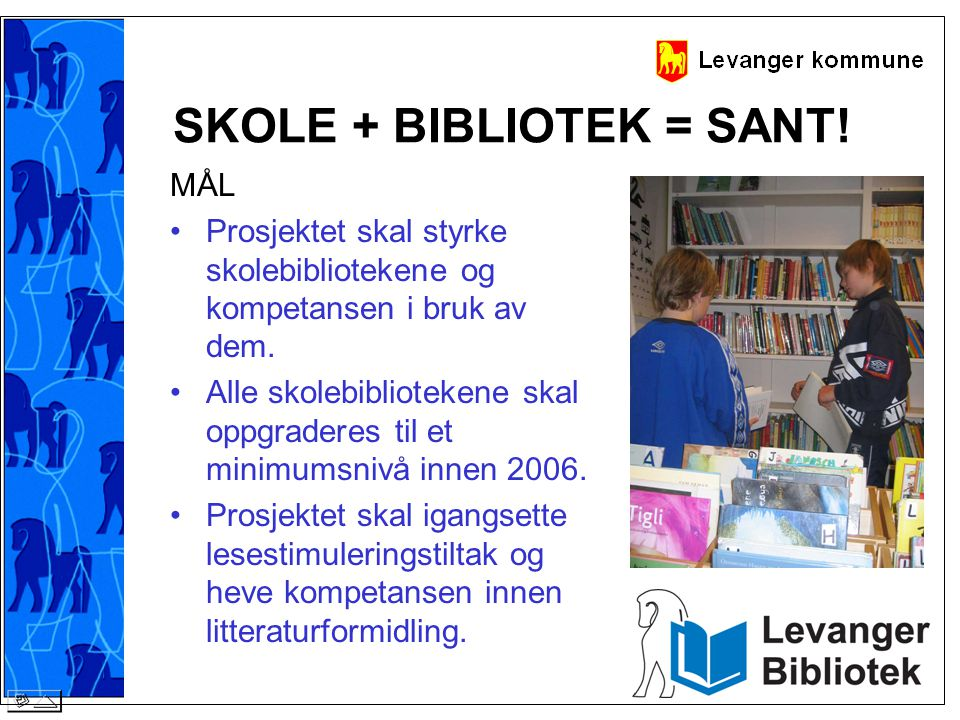 MÅL •Prosjektet skal styrke skolebibliotekene og kompetansen i bruk av dem. •Alle skolebibliotekene skal oppgraderes til et minimumsnivå innen 2006. •