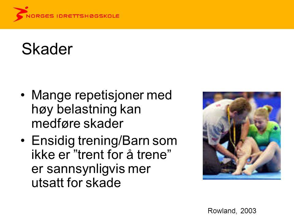 Skader •Mange repetisjoner med høy belastning kan medføre skader •Ensidig trening/Barn som ikke er trent for å trene er sannsynligvis mer utsatt for skade Rowland, 2003