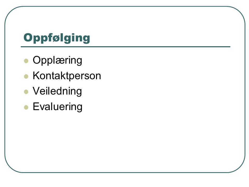 Oppfølging  Opplæring  Kontaktperson  Veiledning  Evaluering