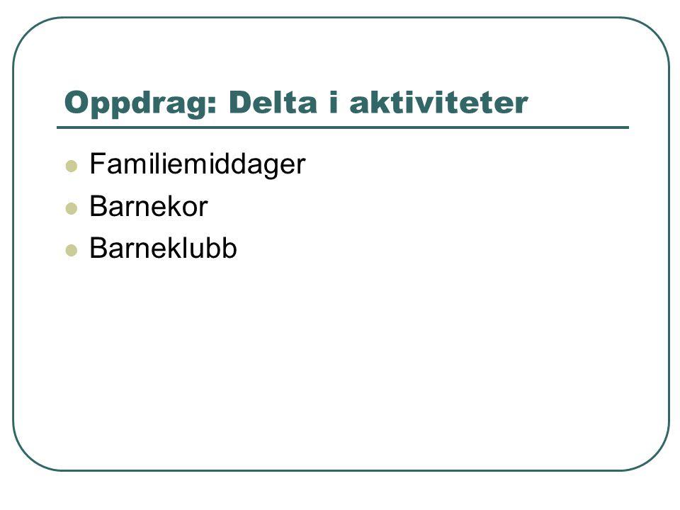 Oppdrag: Delta i aktiviteter  Familiemiddager  Barnekor  Barneklubb