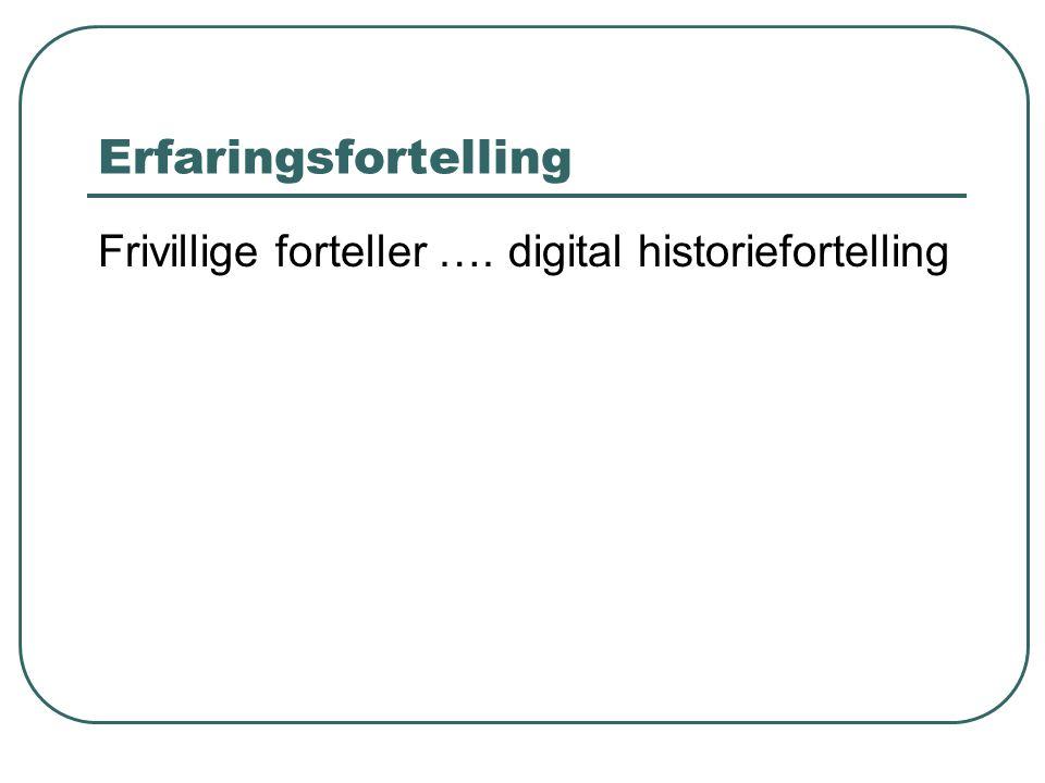 Erfaringsfortelling Frivillige forteller …. digital historiefortelling