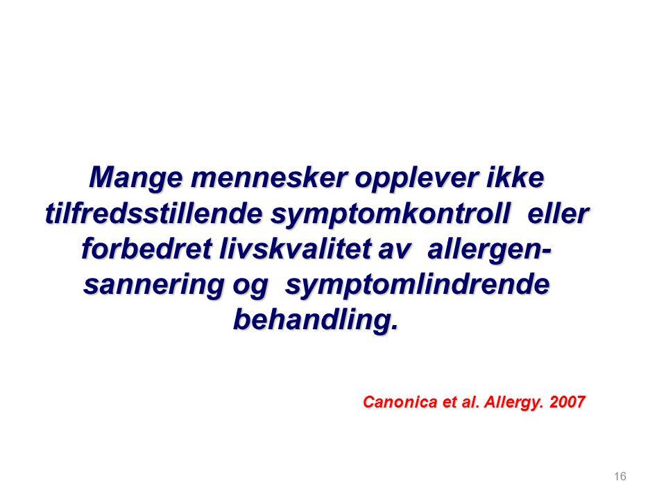 16 Mange mennesker opplever ikke tilfredsstillende symptomkontroll eller forbedret livskvalitet av allergen- sannering og symptomlindrende behandling.