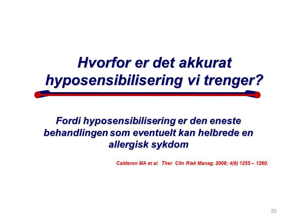 20 Hvorfor er det akkurat hyposensibilisering vi trenger? Fordi hyposensibilisering er den eneste behandlingen som eventuelt kan helbrede en allergisk