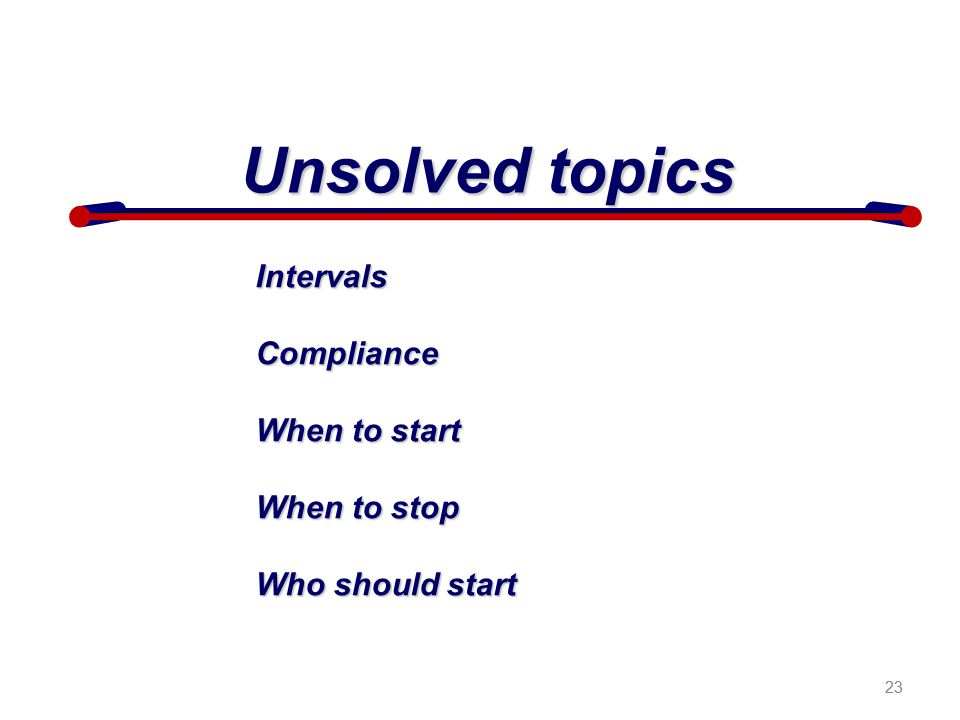 23 IntervalsCompliance When to start When to stop Who should start Unsolved topics 23