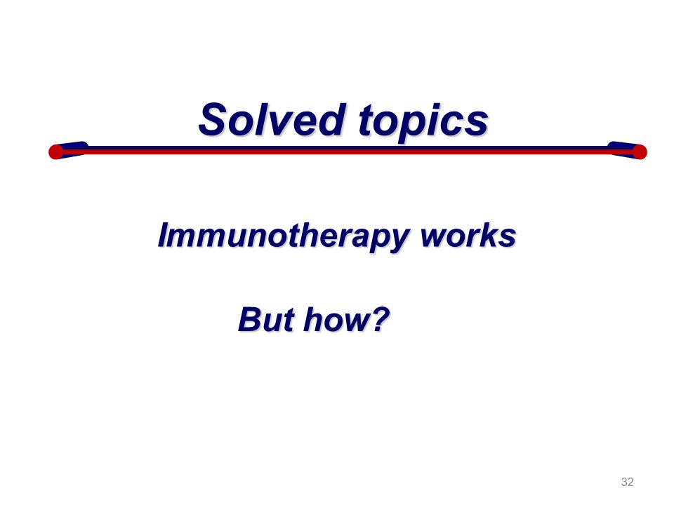 32 Solved topics Immunotherapy works But how? 32