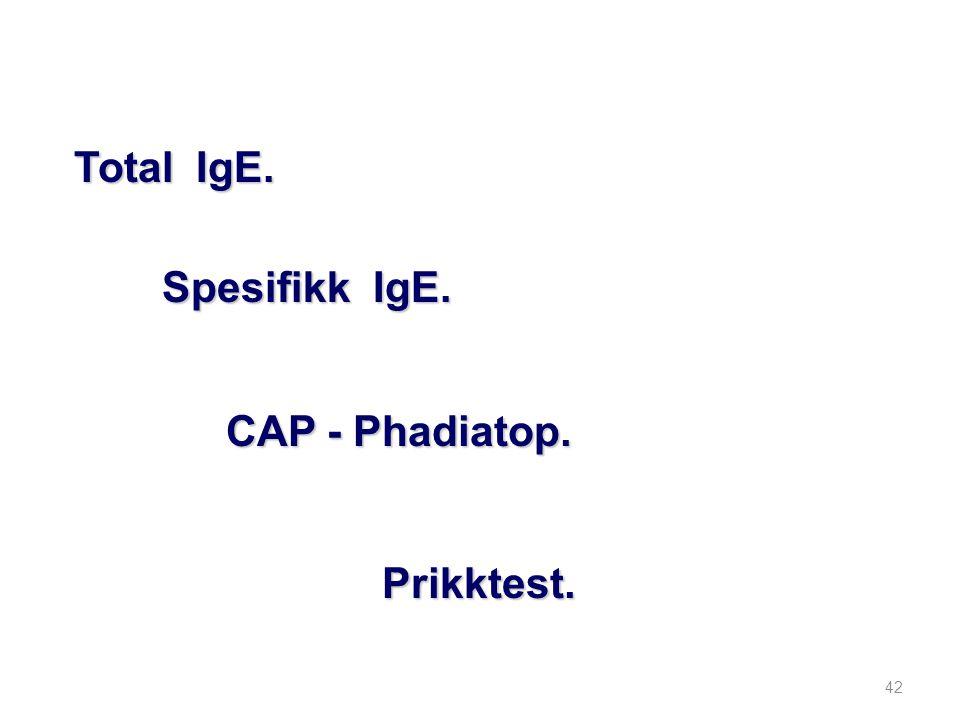 42 Total IgE. Spesifikk IgE. CAP - Phadiatop. Prikktest.