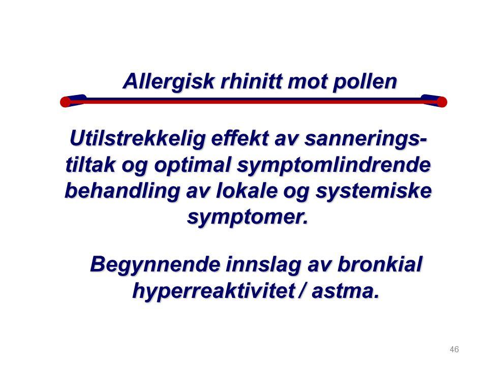 46 Utilstrekkelig effekt av sannerings- tiltak og optimal symptomlindrende behandling av lokale og systemiske symptomer. Allergisk rhinitt mot pollen