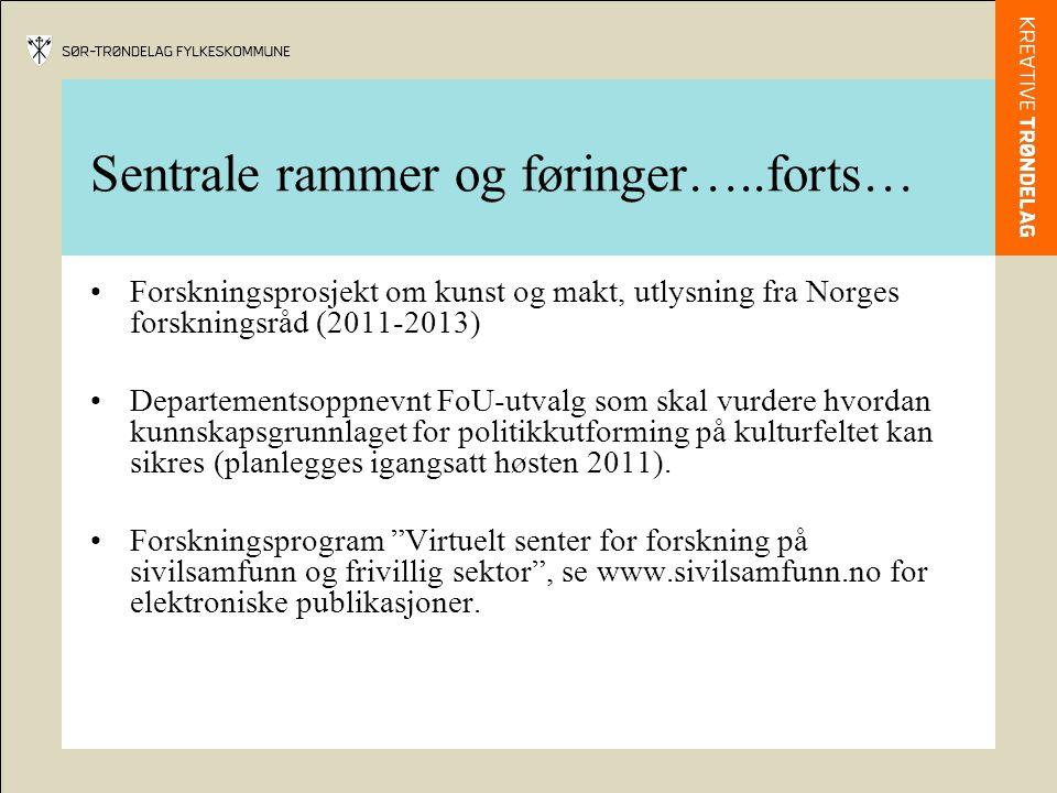 Sentrale rammer og føringer…..forts… •Forskningsprosjekt om kunst og makt, utlysning fra Norges forskningsråd (2011-2013) •Departementsoppnevnt FoU-ut