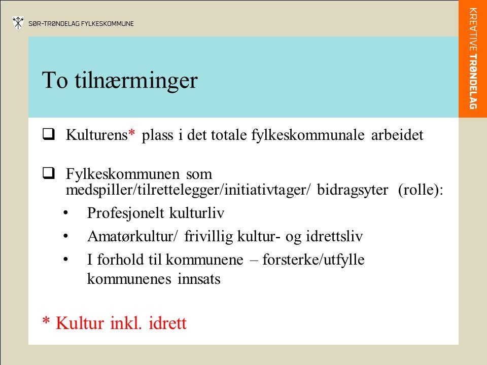 To tilnærminger  Kulturens* plass i det totale fylkeskommunale arbeidet  Fylkeskommunen som medspiller/tilrettelegger/initiativtager/ bidragsyter (r