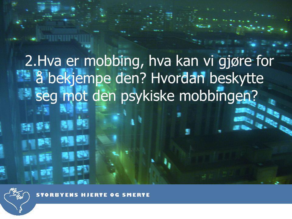 2.Hva er mobbing, hva kan vi gjøre for å bekjempe den.